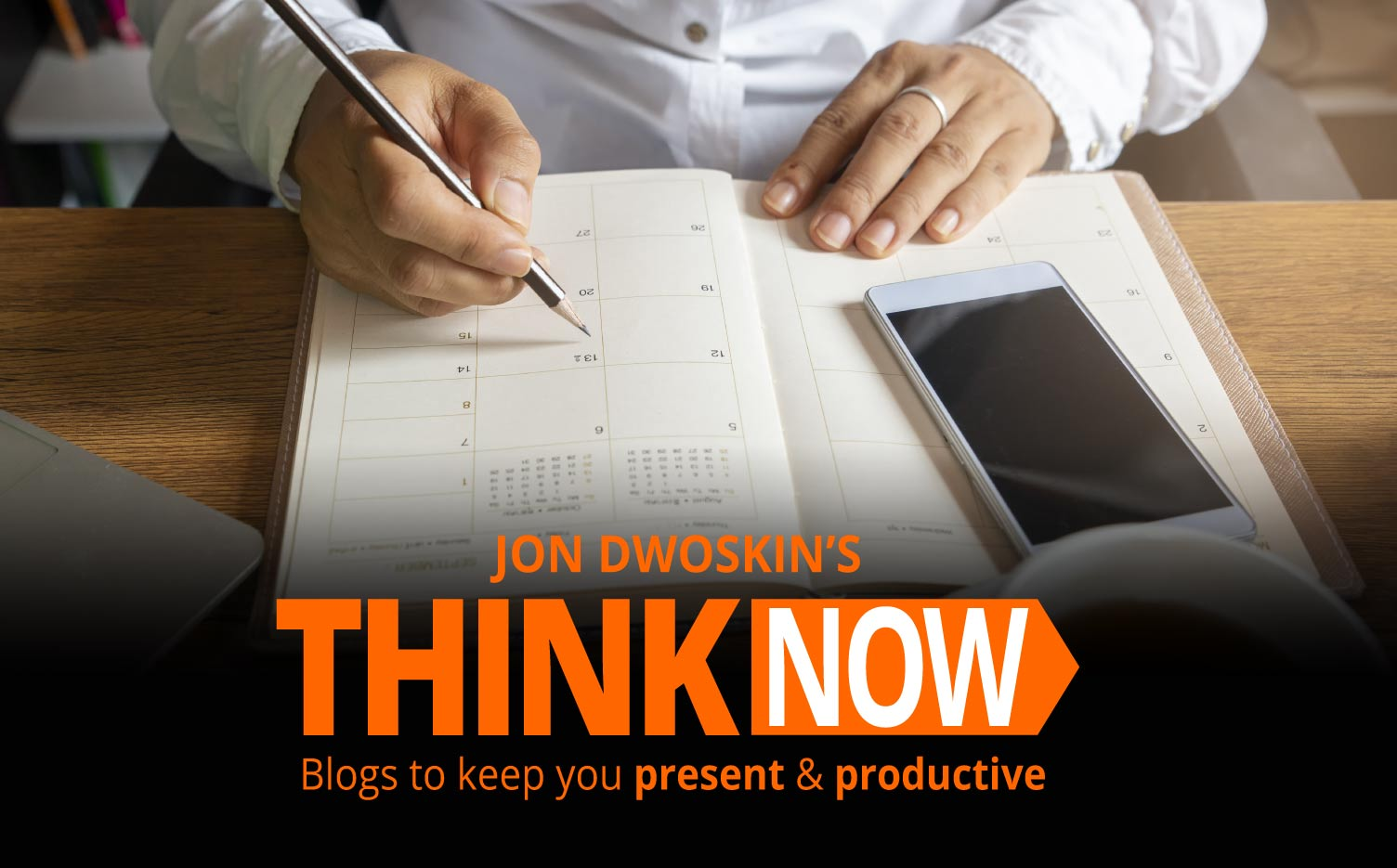 Jon Dwoskin's THINK NOW Blog: Taking Personal Time for Yourself