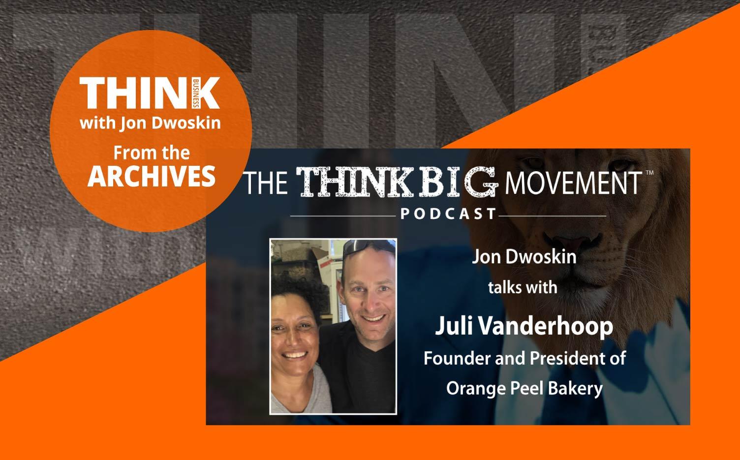 THINK Business Podcast: Jon Dwoskin Interviews Juli Vanderhoop Founder and President of Orange Peel Bakery