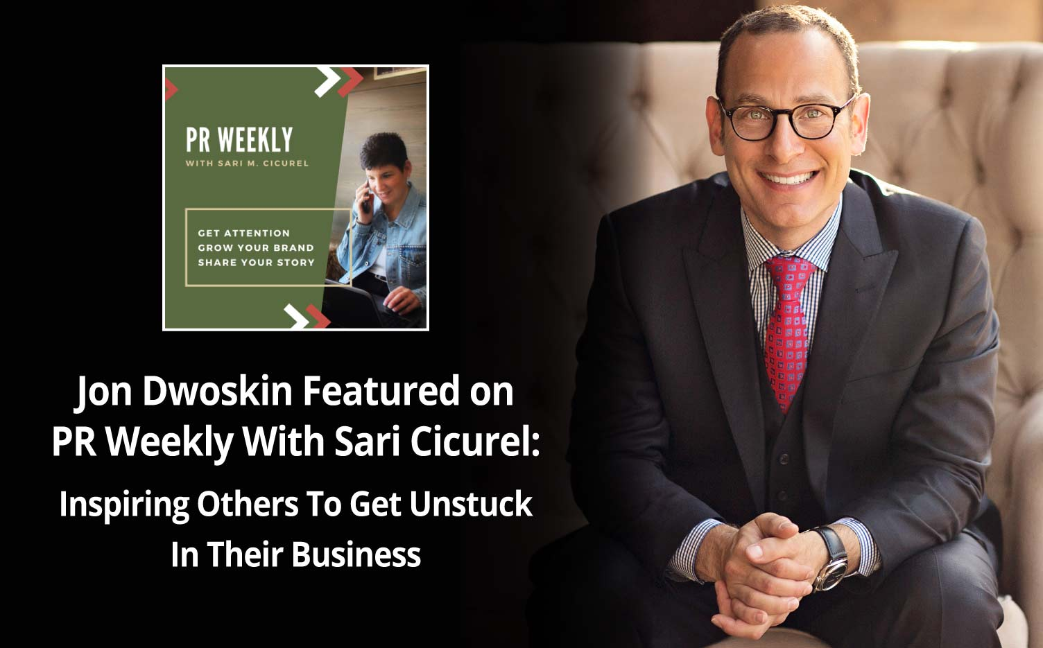 Jon Dwoskin Featured on PR Weekly With Sari Cicurel: Inspiring Others To Get Unstuck In Their Business