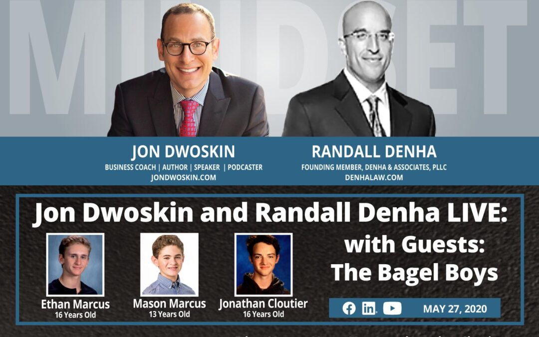 Jon Dwoskin and Randall Denha LIVE: With Guests The Bagel Boys – Ethan Marcus, Mason Marcus and Jonathan Cloutier