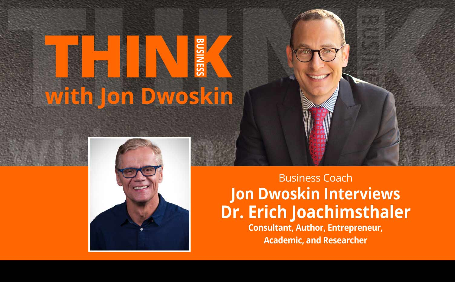 THINK Business Podcast: Jon Dwoskin Interviews Dr. Erich Joachimsthaler, Consultant, Author, Entrepreneur, Academic, and Researcher