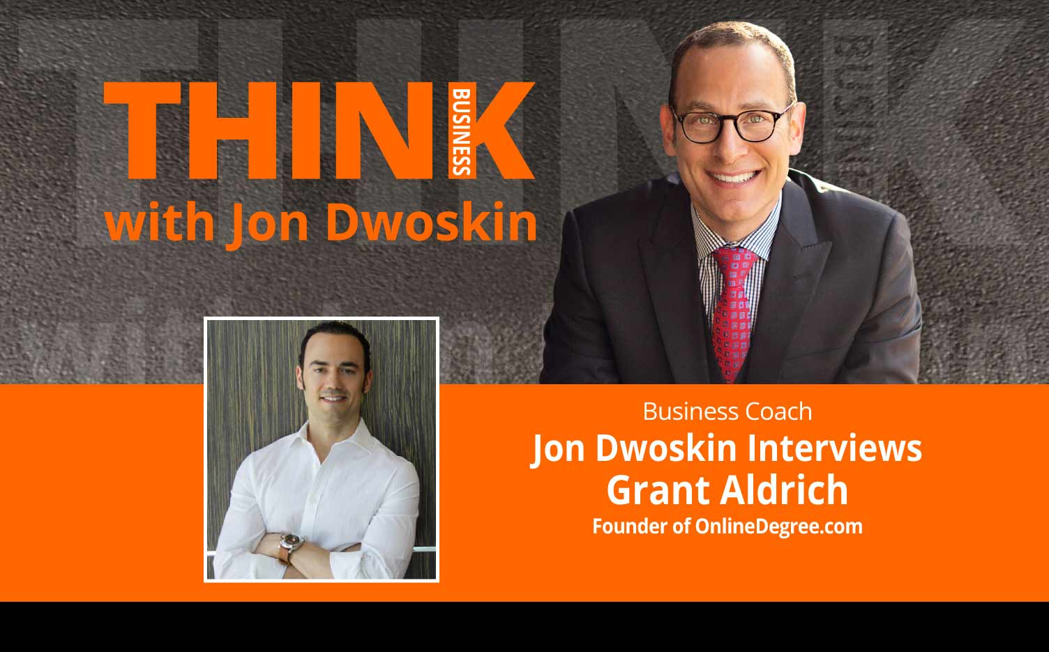 THINK Business Podcast: Jon Dwoskin Interviews Grant Aldrich, Founder of OnlineDegree.com