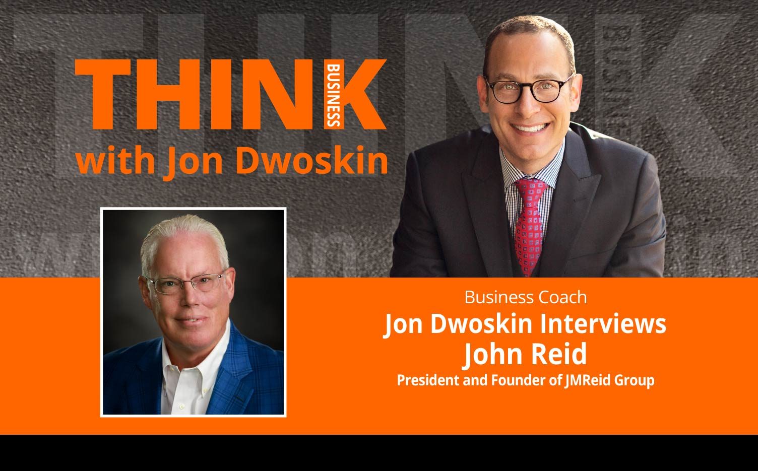 THINK Business Podcast: Jon Dwoskin Interviews John Reid, President and Founder of JMReid Group