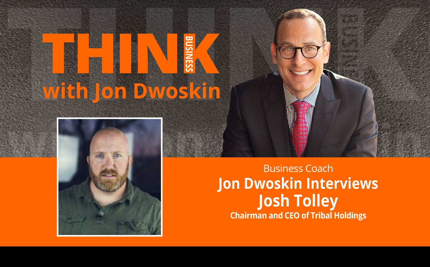 THINK Business Podcast: Jon Dwoskin Interviews Josh Tolley, Chairman and CEO of Tribal Holdings