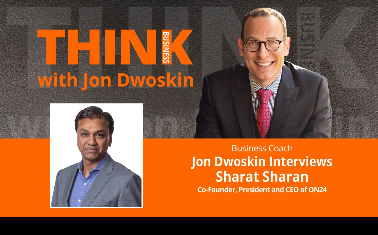 THINK Business Podcast: Jon Dwoskin Interviews Sharat Sharan, Co-Founder, President and CEO, ON24