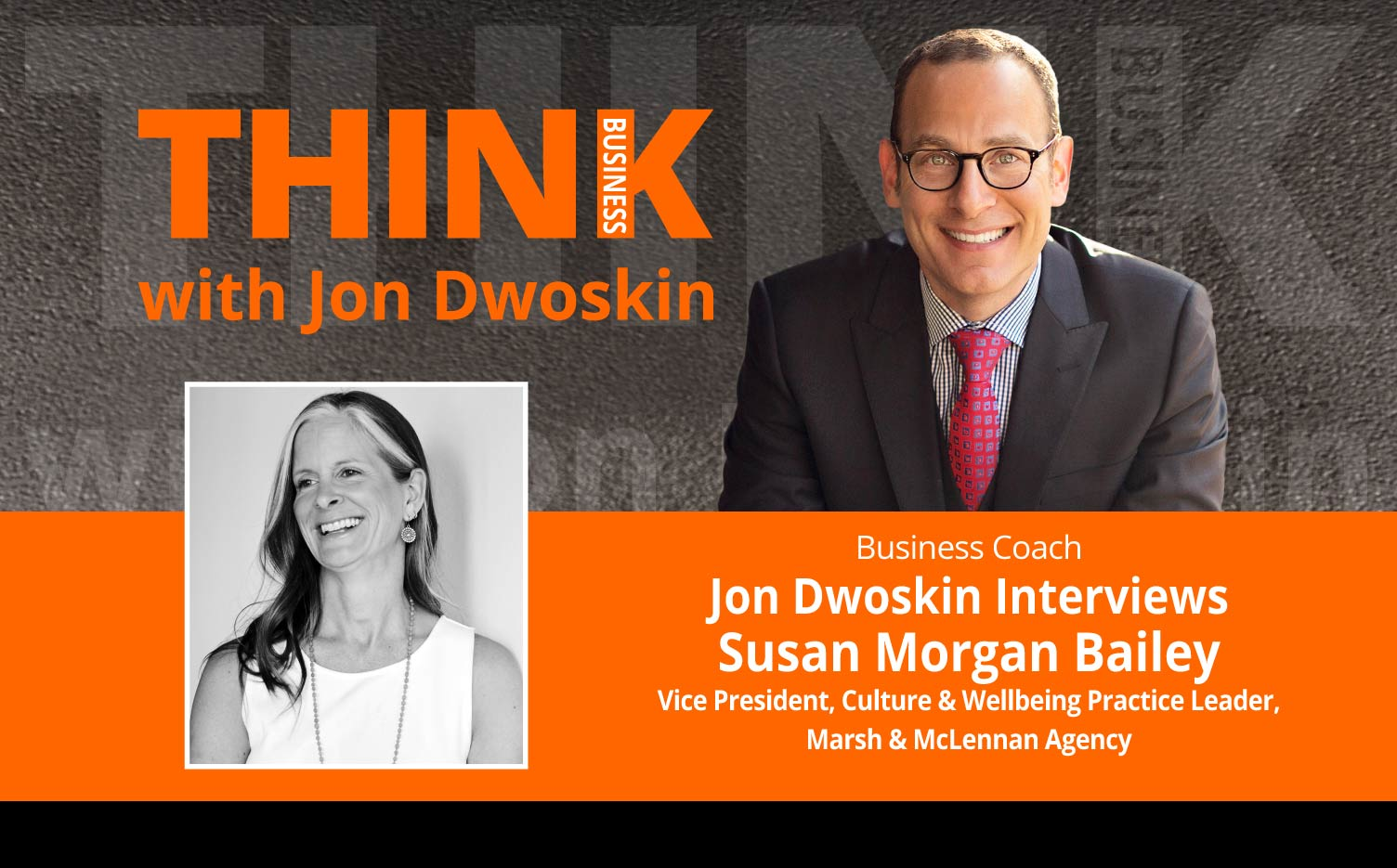 THINK Business Podcast: Jon Dwoskin Interviews Susan Morgan Bailey, Vice President, Culture & Wellbeing Practice Leader, Marsh & McLennan Agency