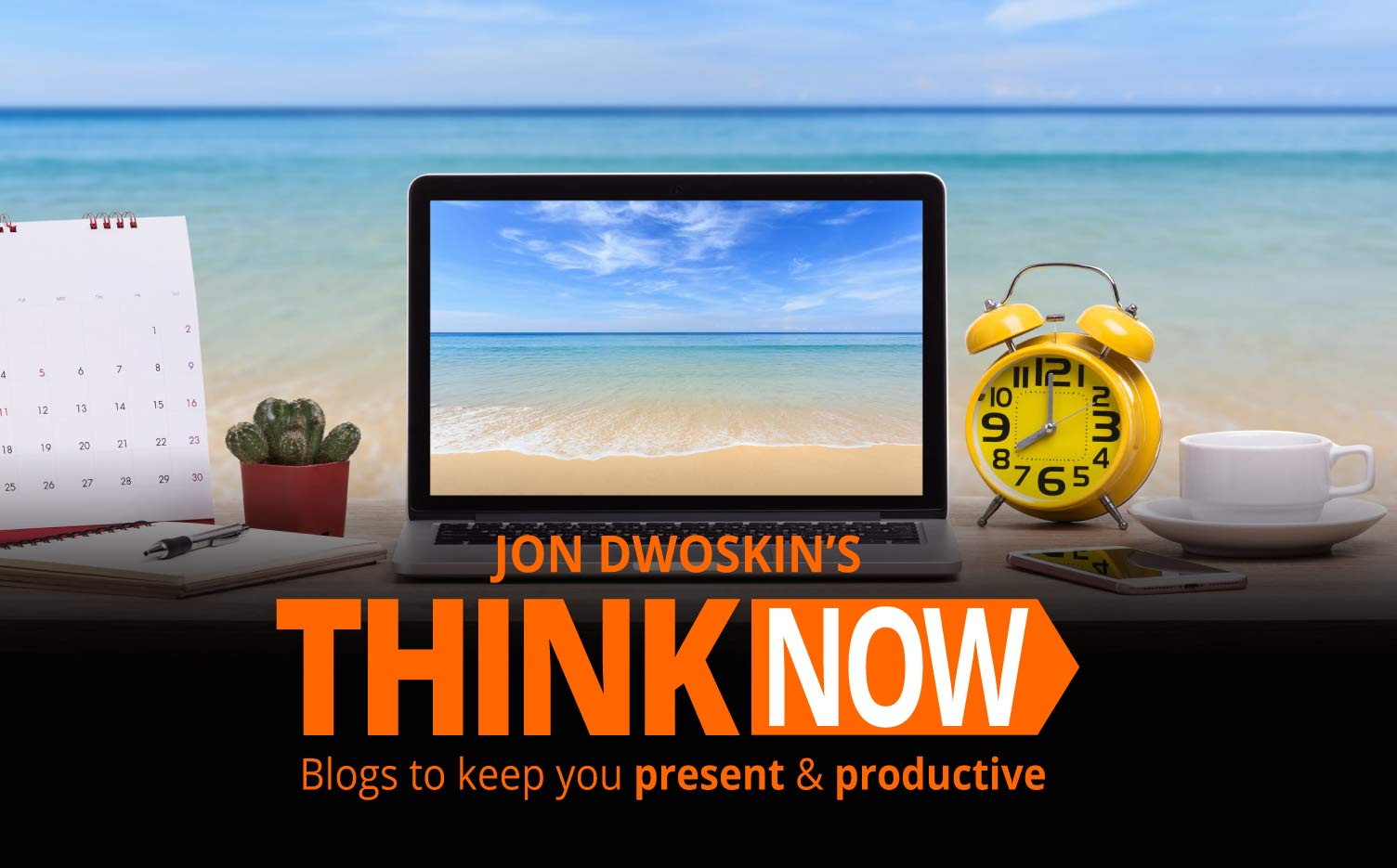 Jon Dwoskin's THINK NOW Blog: Stay Focused This Summer