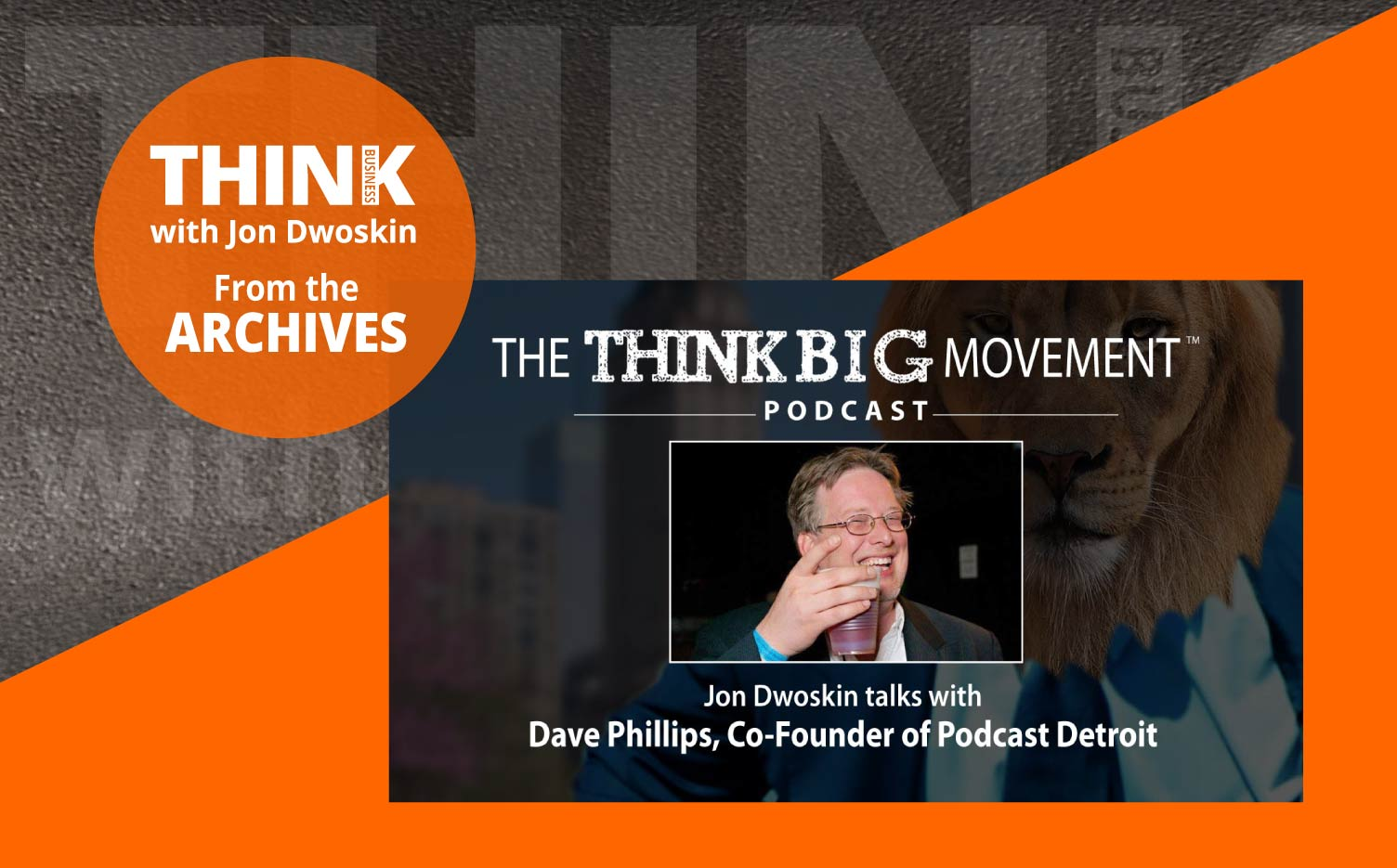 THINK Business Podcast: Jon Dwoskin Interviews Dave Phillips, Co-Founder of Podcast Detroit