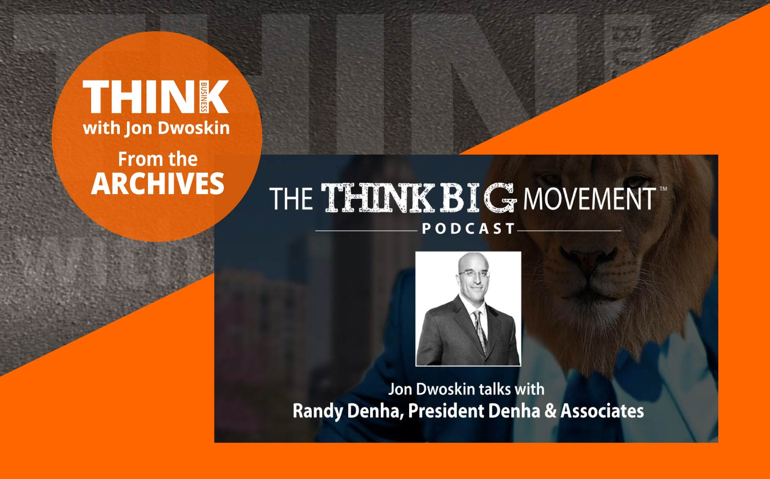 THINK Business Podcast: Jon Dwoskin Interviews Randall Denha, President of Denha & Associates