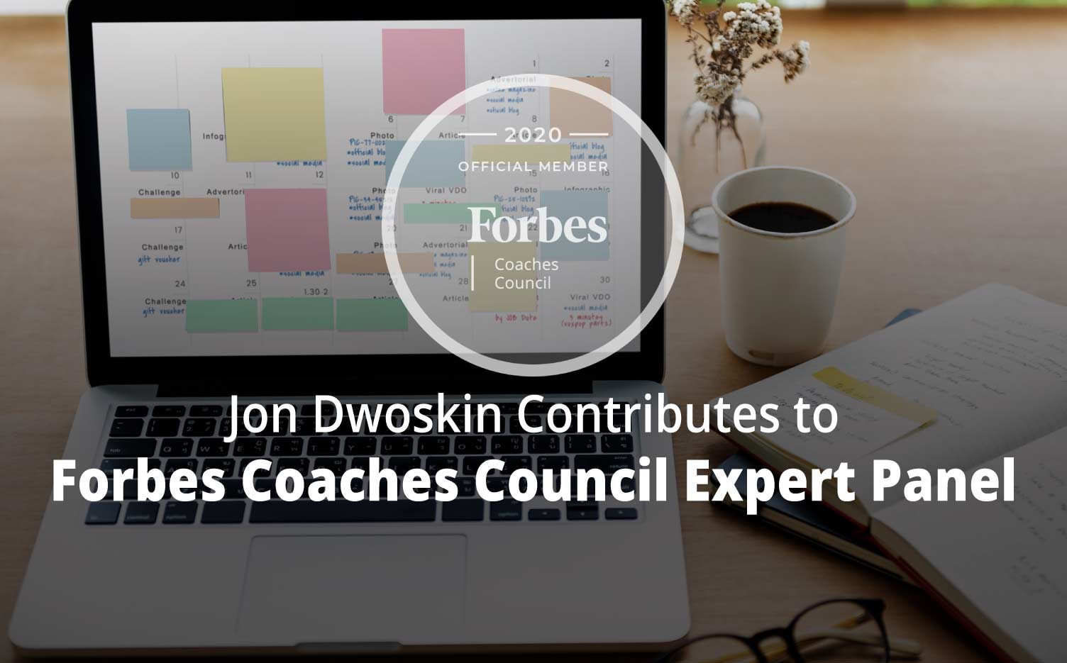 Jon Contributes to Forbes Coaches Council Expert Panel: Leading A Business? Get Organized In These 16 Key Areas