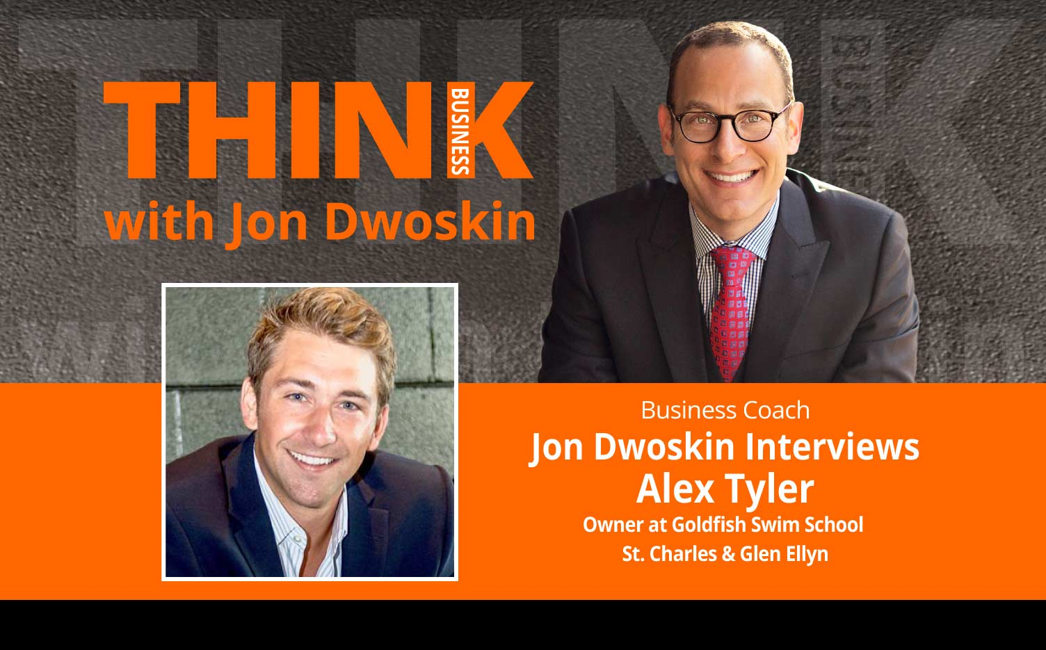 THINK Business Podcast: Jon Dwoskin Interviews Alex Tyler, Owner at Goldfish Swim School - St. Charles & Glen Ellyn