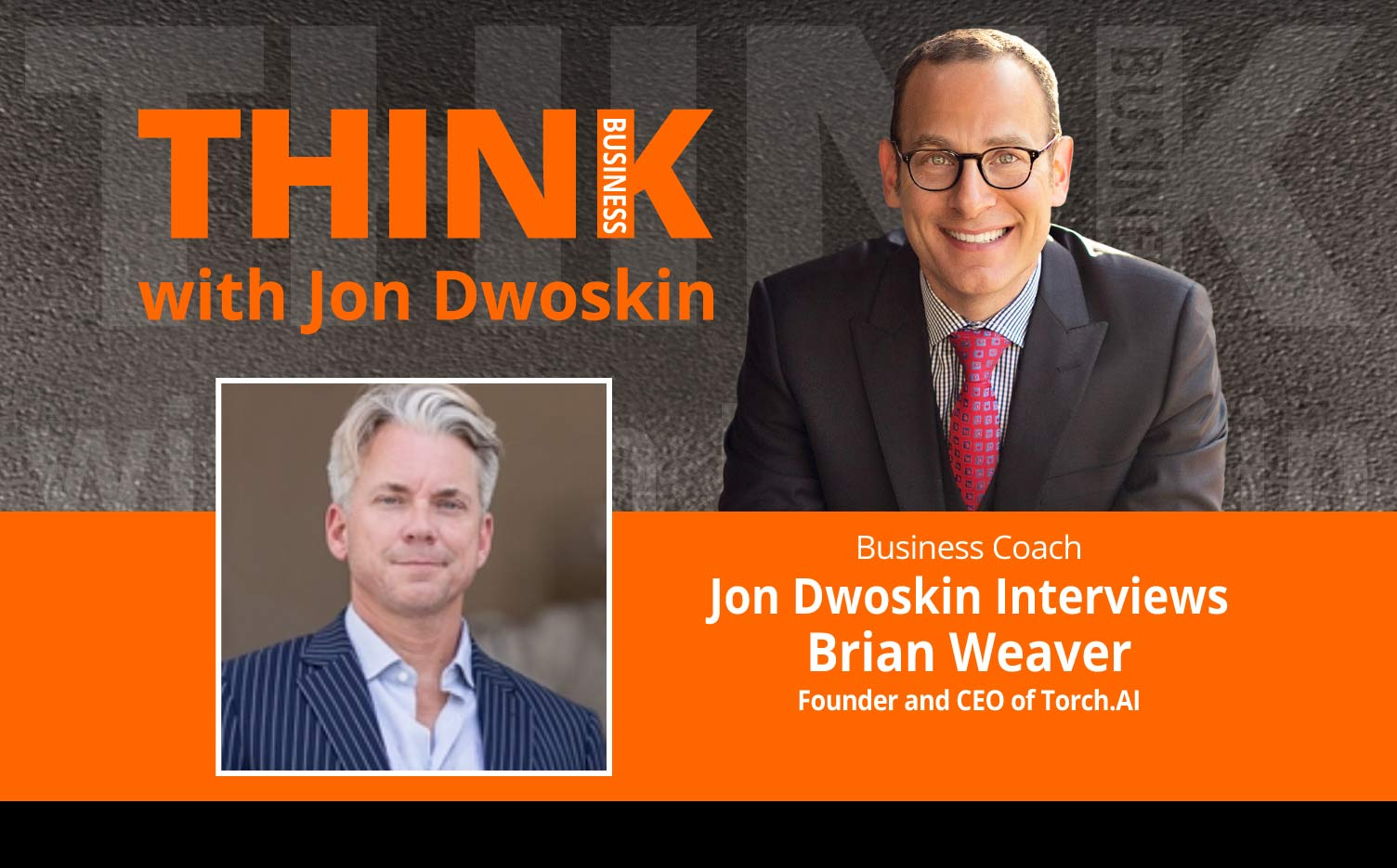 THINK Business Podcast: Jon Dwoskin Interviews Brian Weaver, Founder and CEO of Torch.AI