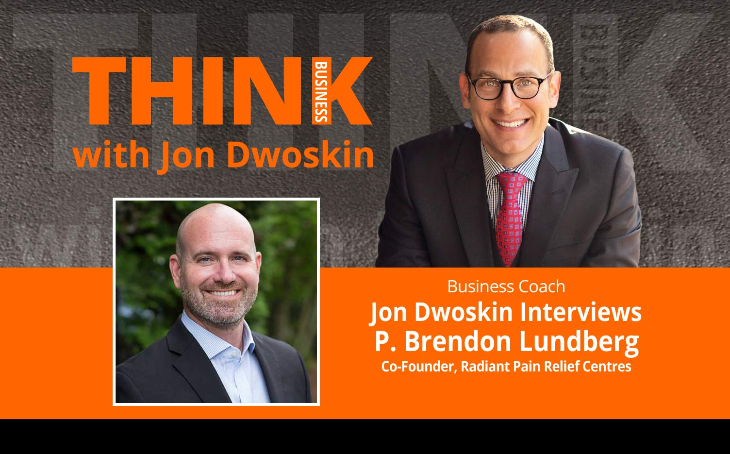 THINK Business Podcast: Jon Dwoskin Interviews P. Brendon Lundberg, Co-Founder, Radiant Pain Relief Centres