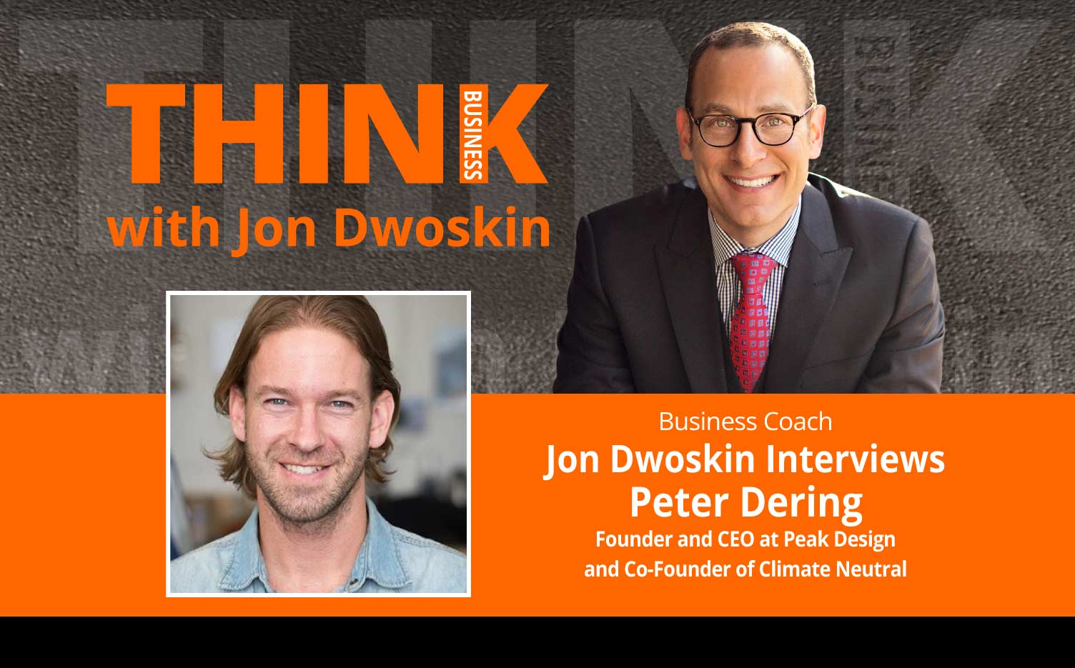 THINK Business Podcast: Jon Dwoskin Interviews Peter Dering, Founder and CEO at Peak Design and Co-Founder of Climate Neutral