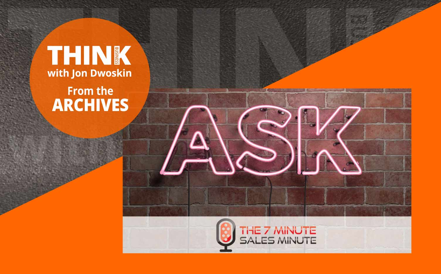 THINK Business Podcast:  Go In For The Ask