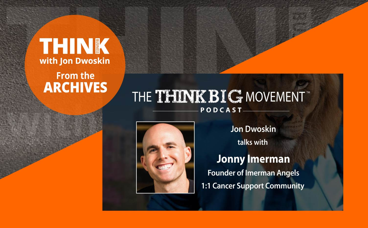 THINK Business Podcast: Jon Dwoskin Interviews Jonny Imerman