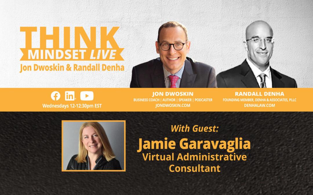 THINK Mindset: Jon Dwoskin and Randall Denha LIVE with Jamie Garavaglia, Virtual Administrative Consultant