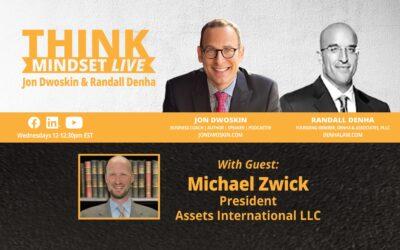 THINK Mindset: Jon Dwoskin and Randall Denha LIVE with Michael Zwick, President, Assets International LLC