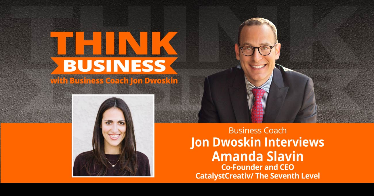 THINK Business Podcast: Jon Dwoskin Interviews Amanda Slavin, Co-Founder and CEO of CatalystCreativ/ The Seventh Level