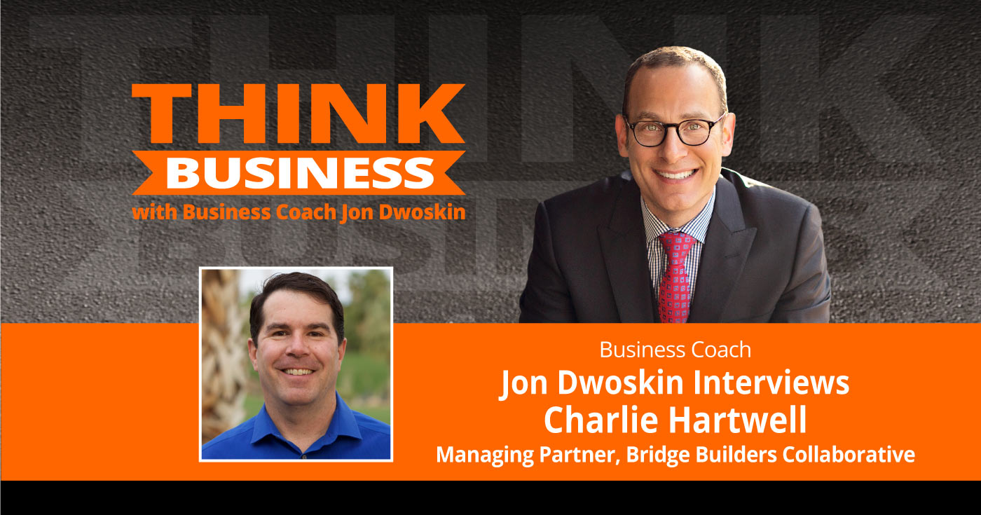 THINK Business Podcast: Jon Dwoskin Talks with Charlie Hartwell
