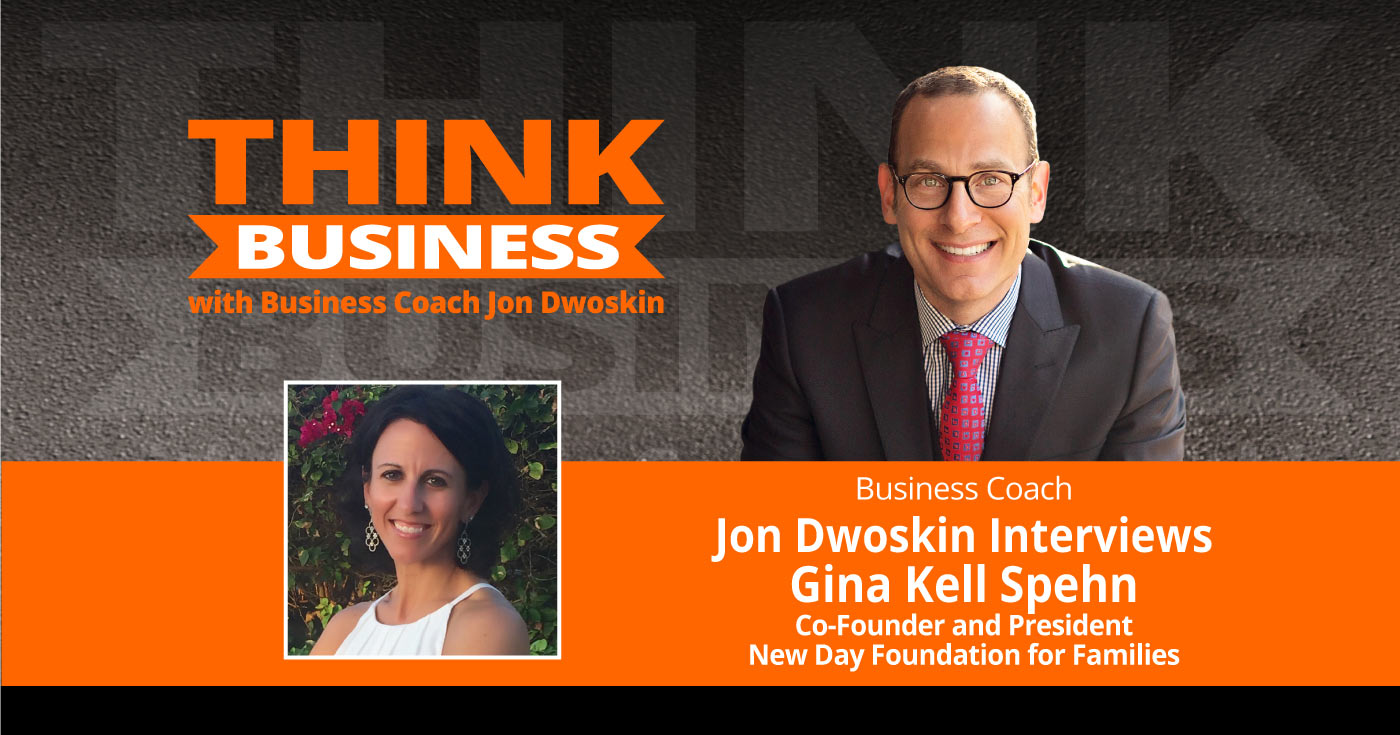 THINK Business Podcast: Jon Dwoskin Talks with Gina Kell Spehn, Co-Founder and President, New Day Foundation for Families