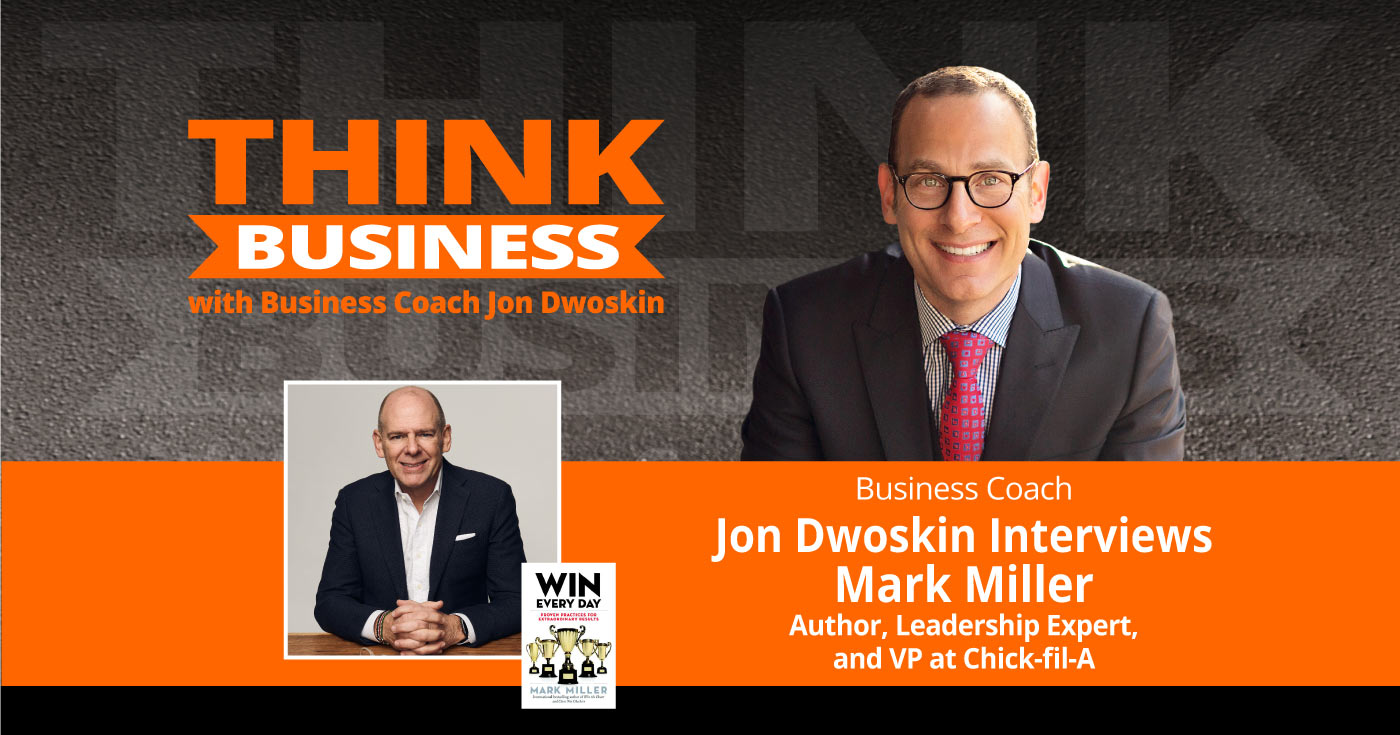 THINK Business Podcast: Jon Dwoskin Talks with Mark Miller, Author, Leadership Expert, and VP at Chick-fil-A