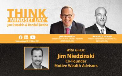 THINK Mindset LIVE: Jon Dwoskin and Randall Denha Talk with Jim Niedzinski