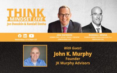 THINK Mindset LIVE: Jon Dwoskin and Randall Denha Talk with John K. Murphy