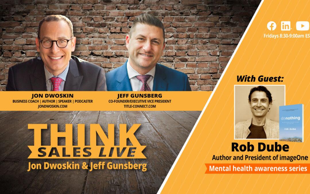 THINK Sales LIVE: Jon Dwoskin and Jeff Gunsberg Talk with Rob Dube