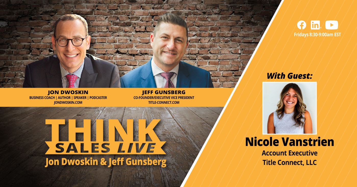 THINK Sales LIVE: Jon Dwoskin and Jeff Gunsberg Talk with Nicole Vanstrien, Account Executive, Title Connect, LLC