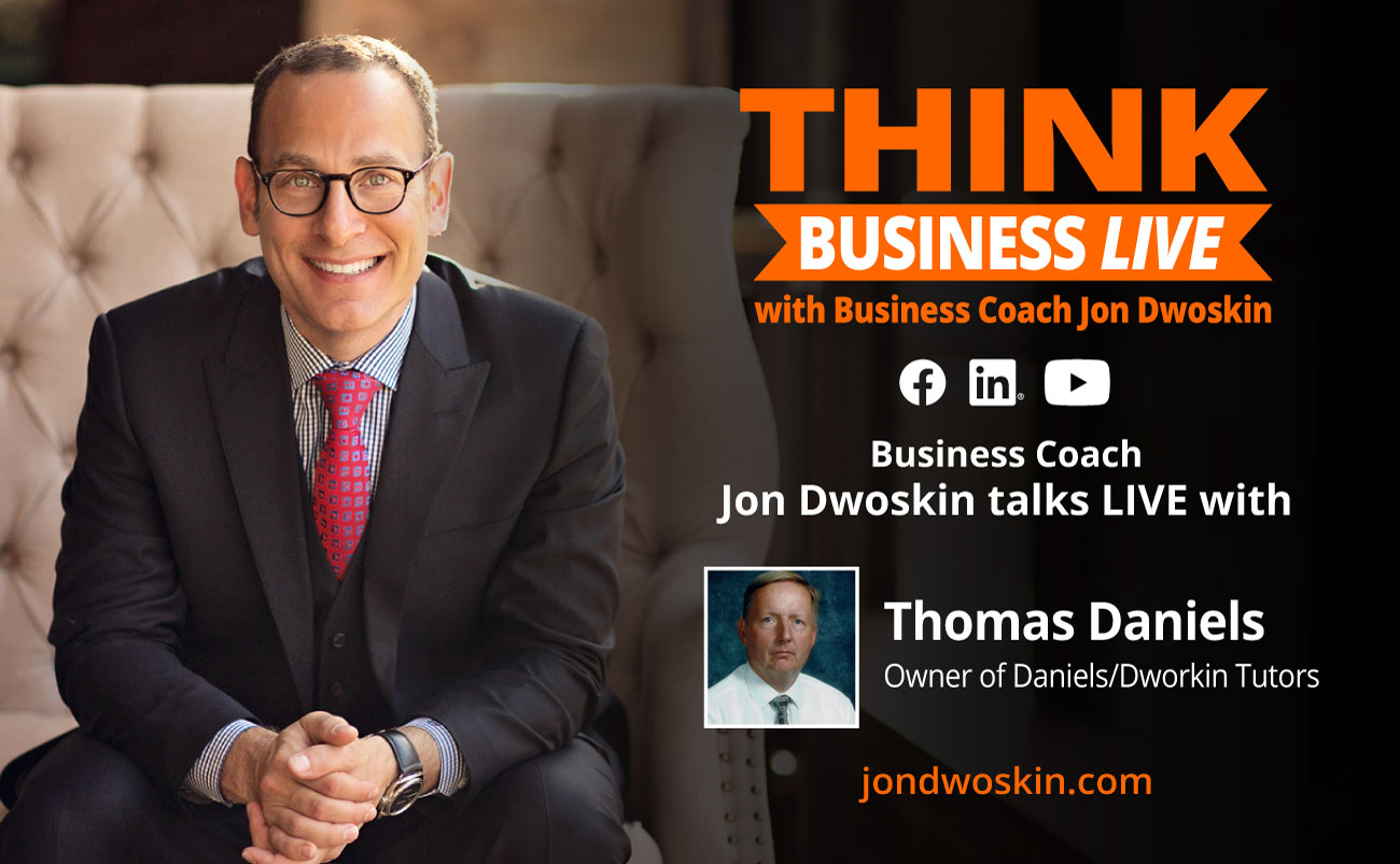 THINK Business LIVE: Jon Dwoskin Talks with Thomas Daniels, Owner of Daniels/Dworkin Tutors