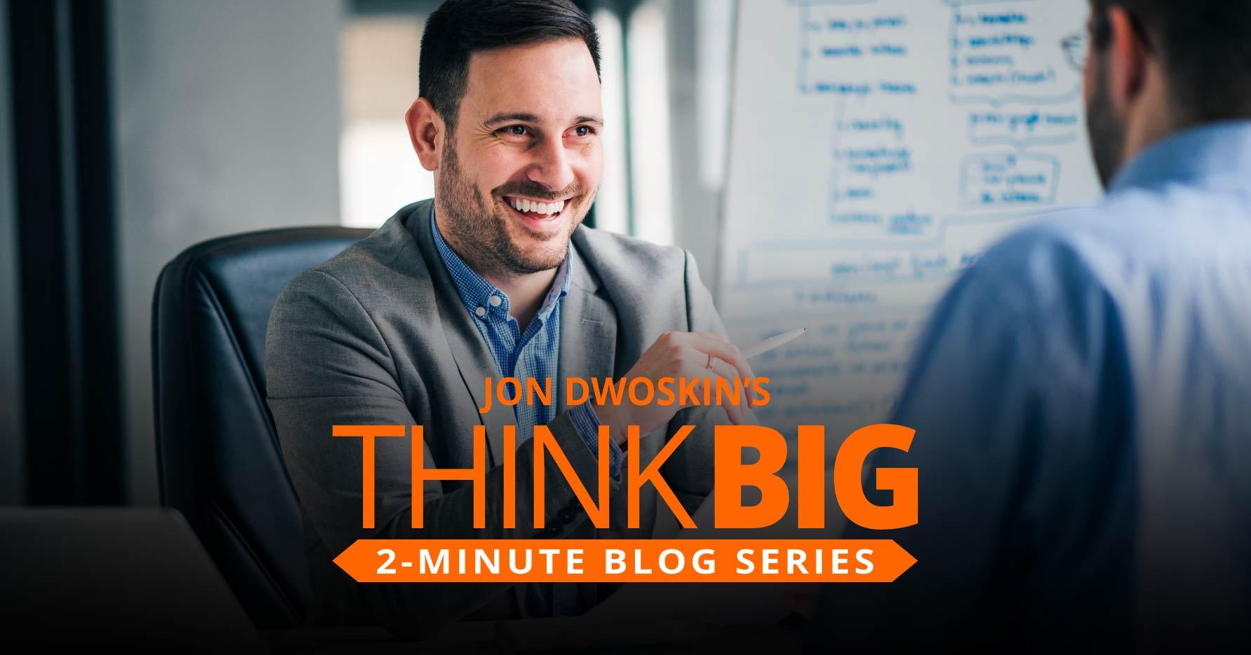 Jon Dwoskin Business Blog: THINK Big 2-Minute Blog: 3 Essential Management Tips