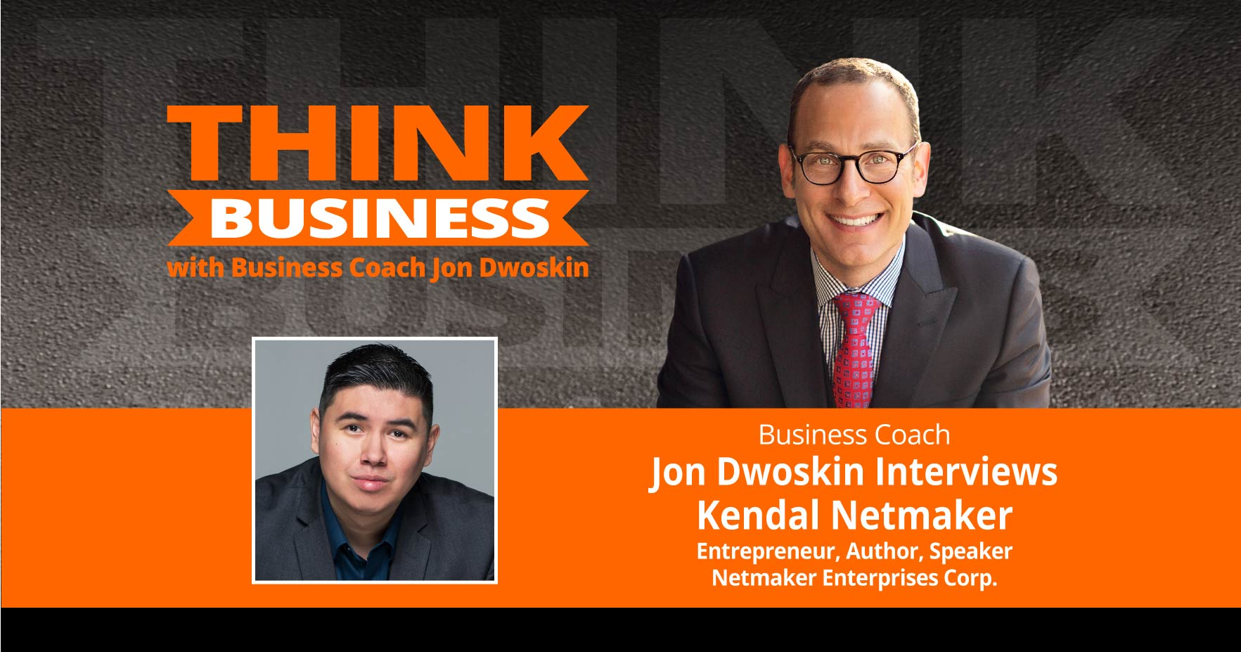 THINK Business Podcast: Jon Dwoskin Talks with Kendal Netmaker