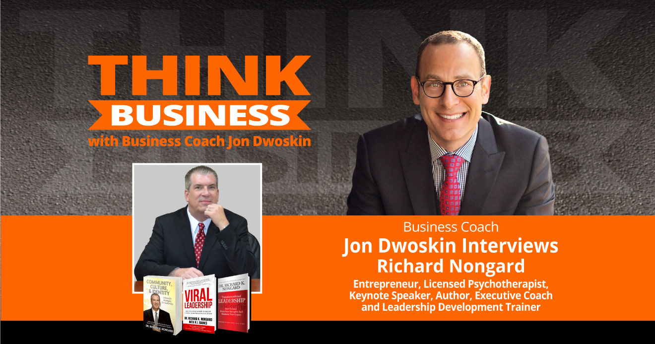 THINK Business Podcast: Jon Dwoskin Talks with Richard Nongard