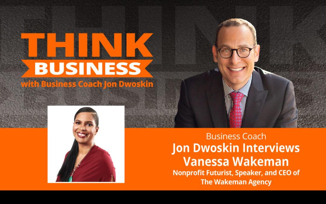 THINK Business Podcast: Jon Dwoskin Talks with Vanessa Wakeman