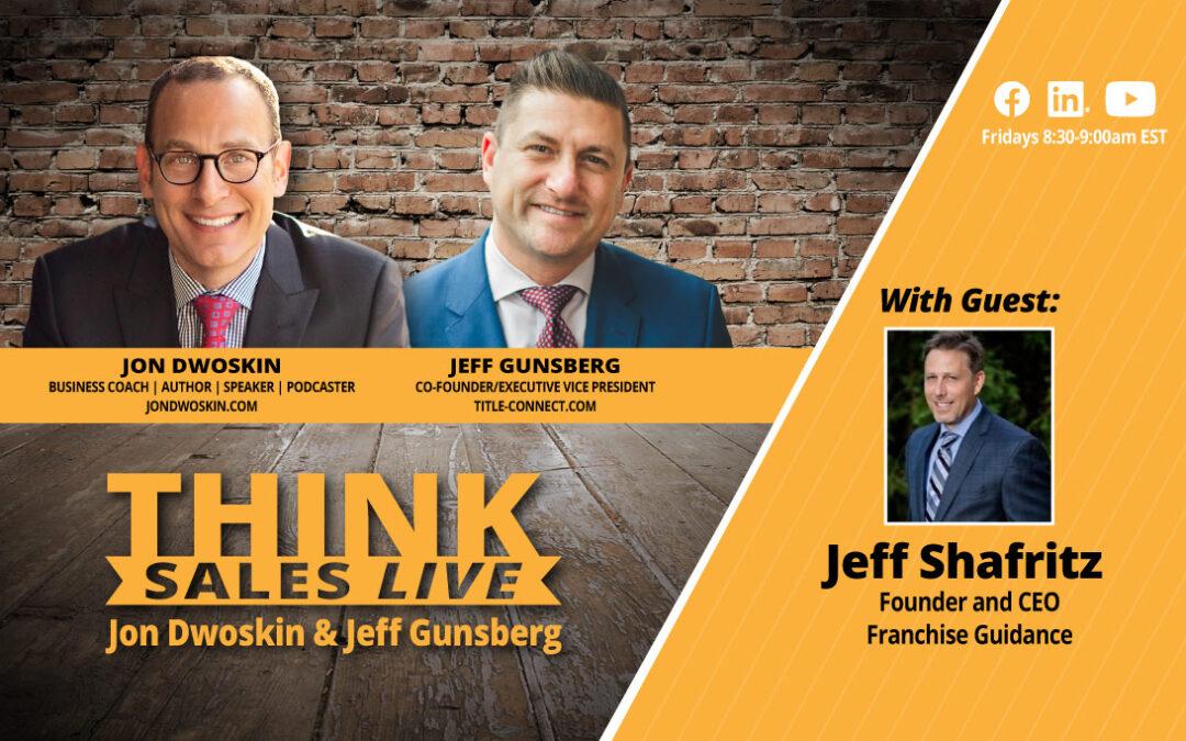 THINK Sales LIVE: Jon Dwoskin and Jeff Gunsberg Talk with Jeff Shafritz