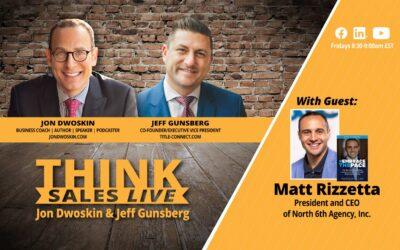 THINK Sales LIVE: Jon Dwoskin and Jeff Gunsberg Talk with Matt Rizzetta