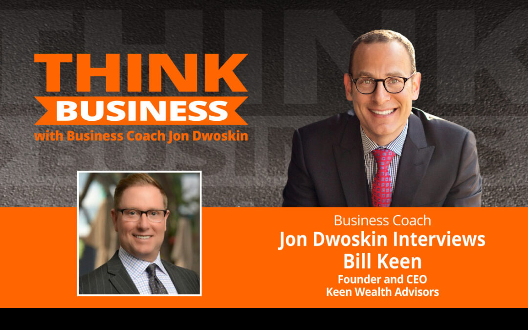 THINK Business Podcast: Jon Dwoskin Talks with Bill Keen
