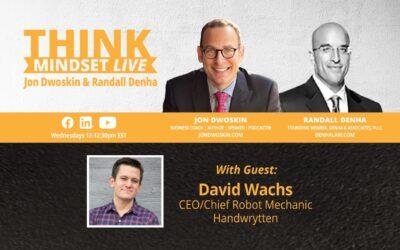 THINK Mindset LIVE: Jon Dwoskin and Randall Denha Talk with David Wachs