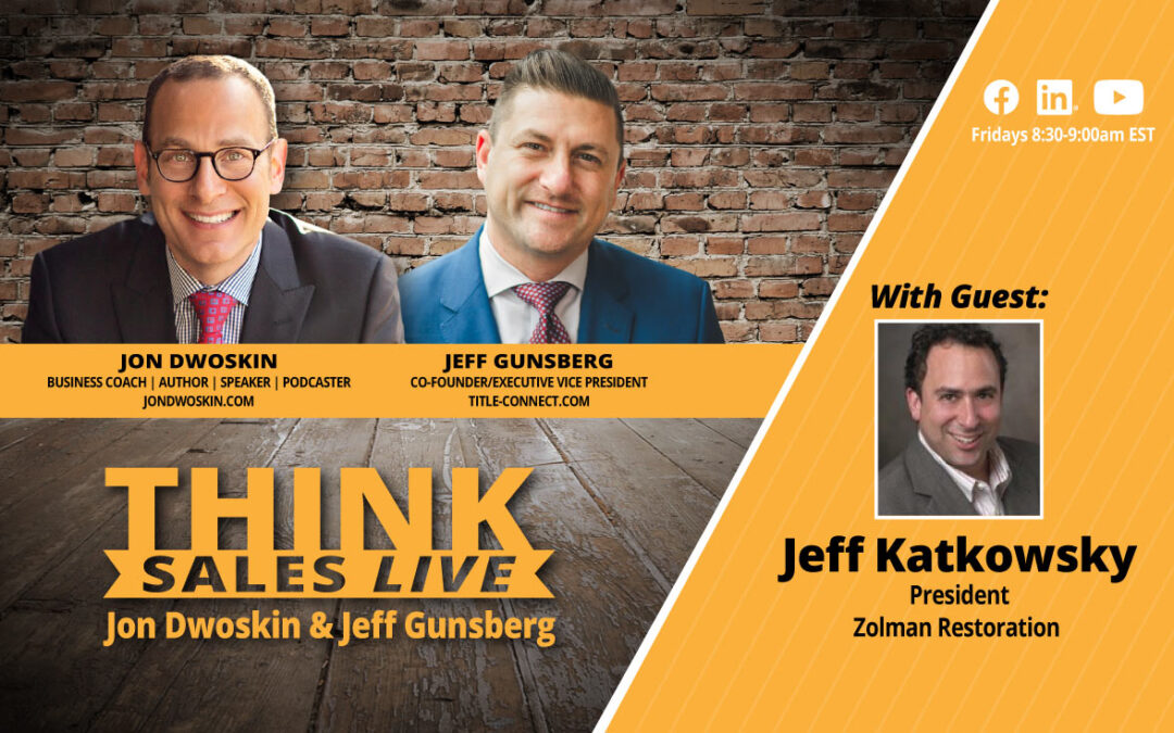 THINK Sales LIVE: Jon Dwoskin and Jeff Gunsberg Talk with Jeff Katkowsky