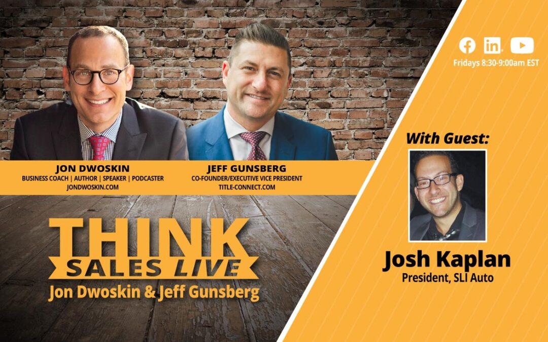 THINK Sales LIVE: Jon Dwoskin and Jeff Gunsberg Talk with Josh Kaplan