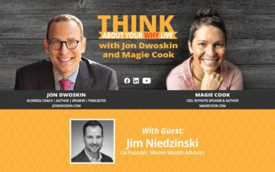 THINK About Your WHY LIVE: Jon Dwoskin and Magie Cook Talk with Jim Niedzinski