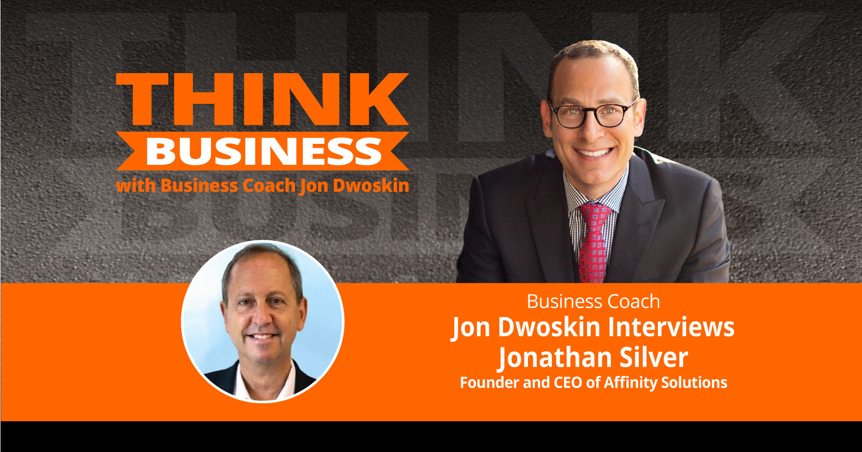 THINK Business Podcast: Jon Dwoskin Talks with Jonathan Silver