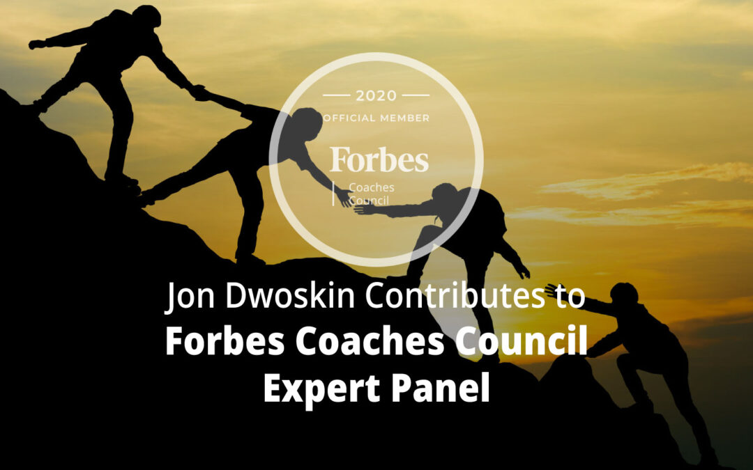 Jon Dwoskin Contributes to Forbes Coaches Council Expert Panel: 15 Traits Of Successful People That All Business Leaders Should Cultivate