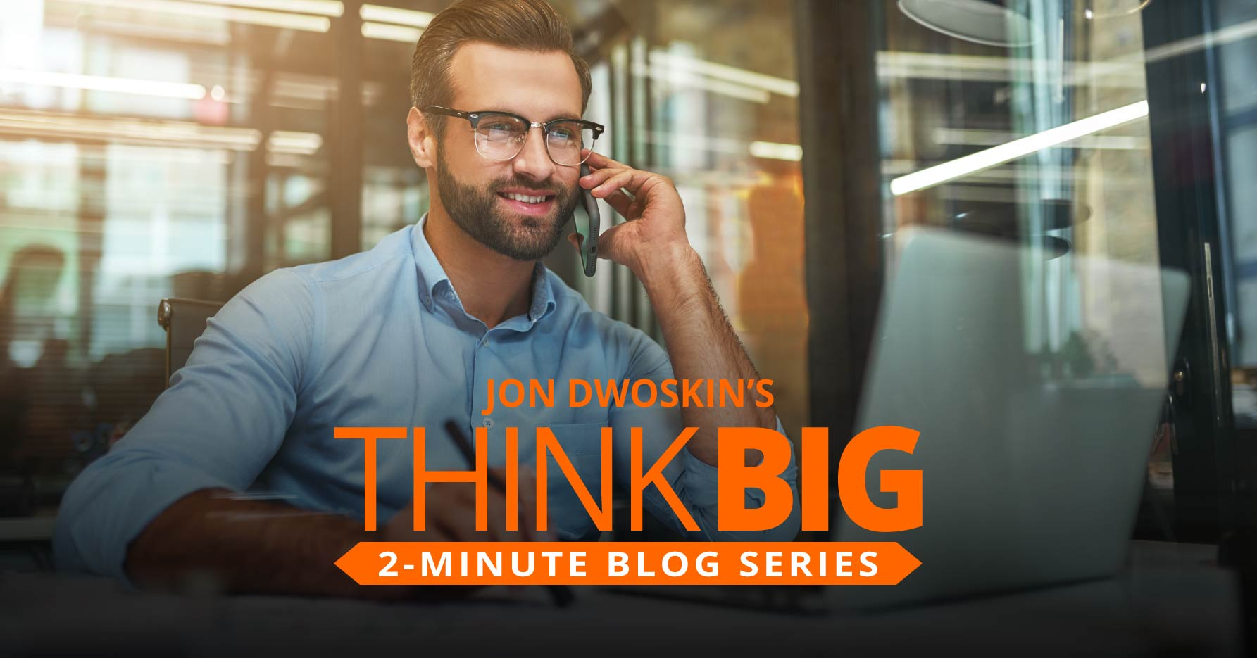 THINK Big 2-Minute Blog: Be the Trusted Advisor Your Clients Need