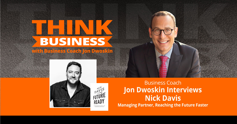 THINK Business Podcast: Jon Dwoskin Talks with Nick Davis