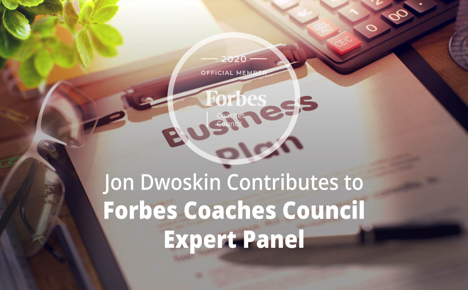 Jon Dwoskin Contributes to Forbes Coaches Council Expert Panel: 13 Transparent Ways To Set Expectations For Employees