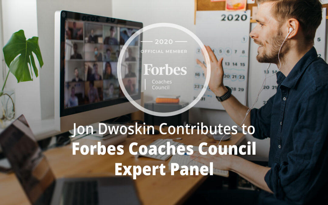 Jon Dwoskin Contributes to Forbes Coaches Council Expert Panel: 14 Engaging Ways To Connect With And Inspire Virtual Audiences