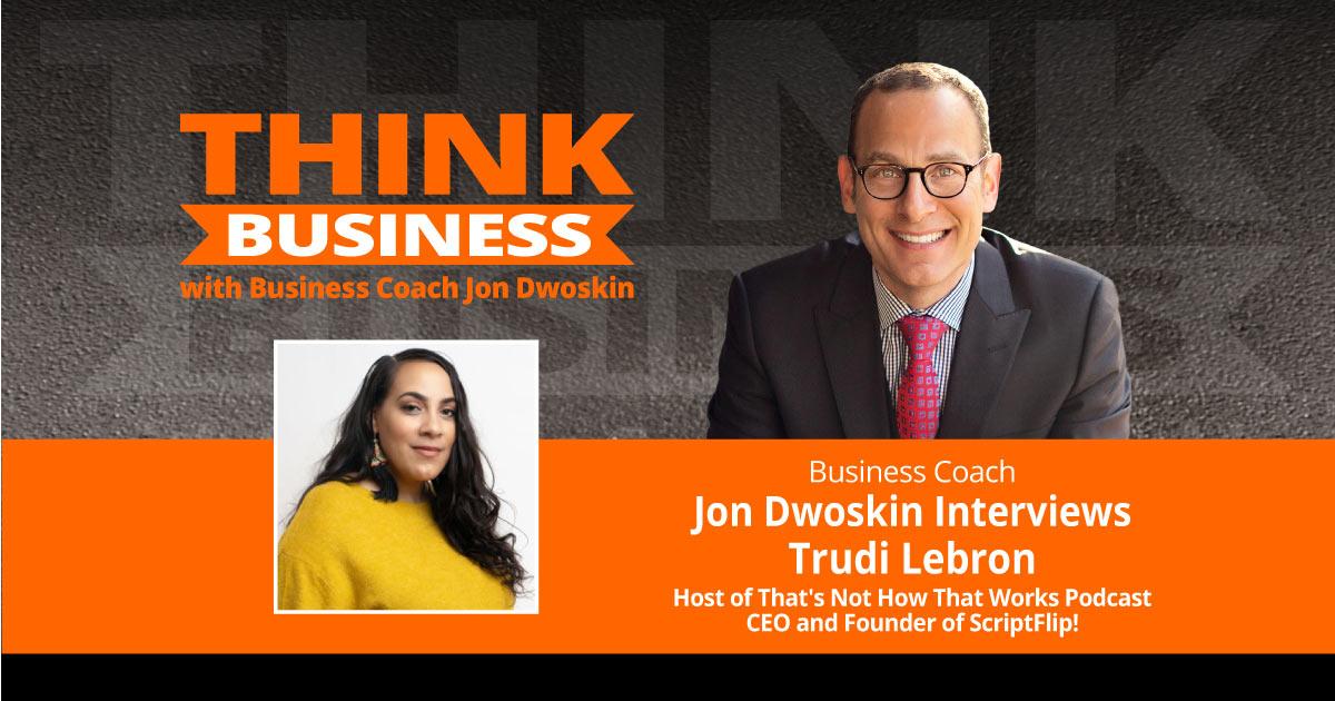 THINK Business Podcast: Jon Dwoskin Talks with Trudi Lebron