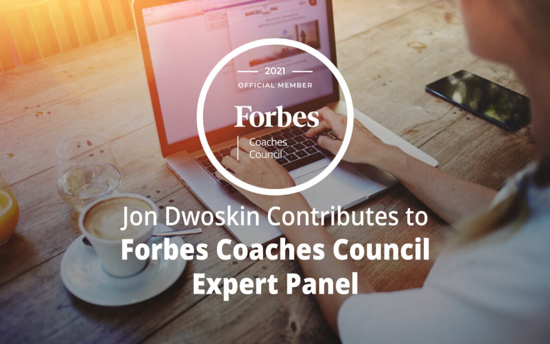 Jon Dwoskin Contributes to Forbes Coaches Council Expert Panel: 15 Powerful Hacks To Quickly Master A Difficult Subject At Work